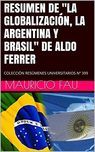 """RESUMEN DE """"LA GLOBALIZACIÓN, LA ARGENTINA Y BRASIL"""" DE ALDO FERRER: COLECCIÓN RESÚMENES UNIVERSITARIOS Nº 399"""