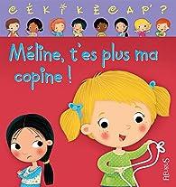 Méline, t'es plus ma copine ! par  Collectif