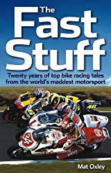 The Fast Stuff: Twenty years of top bike racing tales from the world's maddest motorsport by Mat Oxley (2013-08-01)