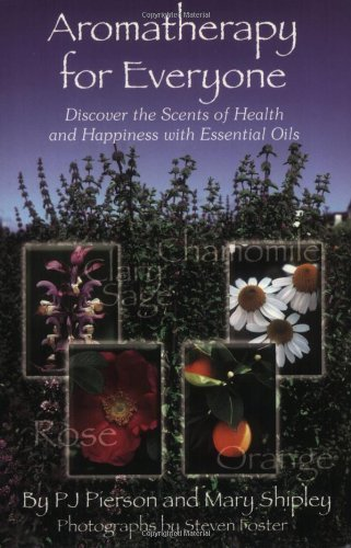 Aromatherapy for Everyone: Discover the Scents of Health and Happiness with Essential Oils by P.J. Pierson (4-Nov-2004) Paperback