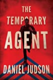 The Temporary Agent (The Agent Series) by Daniel Judson