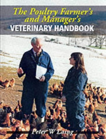 The Poultry Farmer's and Manager's Handbook by Peter W. Laing (20-Sep-1999) Hardcover