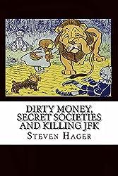 Dirty Money, Secret Societies and Killing JFK (English Edition)