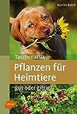 Taschenatlas Pflanzen für Heimtiere: Gut oder giftig? (Taschenatlanten)