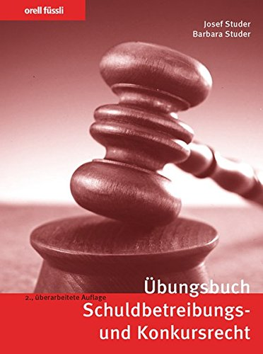 Übungsbuch Schuldbetreibungs- und Konkursrecht: Repetitionsfragen, Übungsfälle und bundesgerichtliche Leitentscheide