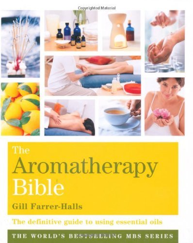 Aromatherapy Bible: The definitive guide to using essential oils (Godsfield Bibles) by Gill Farrer-Halls (2-Nov-2009) Paperback