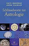 Schlüsselworte zur Astrologie - Hajo Banzhaf, Anna Haebler