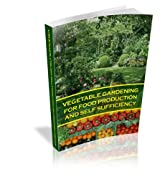 VEGETABLE GARDENING FOR FOOD PRODUCTION AND SELF SUFFICIENCY