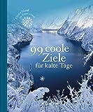 99 coole Ziele für kalte Tage: Deutschland im Winter erleben (KUNTH Bildbände/Illustrierte Bücher)