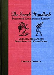 The Snark Handbook: Politics and Government Edition: Gridlock, Red Tape, and Other Insults to We the People (Snark Series)