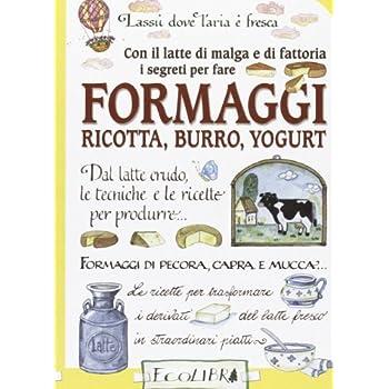 Con Il Latte Di Malga E Di Fattoria. I Segreti Per Fare Formaggi, Ricotta, Burro, Yogurt