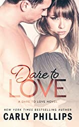 Dare to Love by Carly Phillips (2013-11-13)