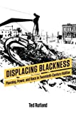 Displacing Blackness: Power, Planning, and Race in Twentieth-Century Halifax