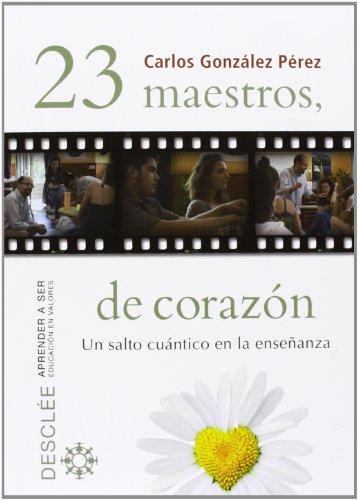 23 maestros, de corazón: Un salto cuántico en la enseñanza (Aprender a ser) por Carlos González Pérez