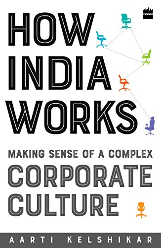 How India works-making sense of a complex corporate culture por Aarti Kelshikar