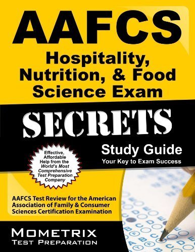 AAFCS Hospitality, Nutrition, & Food Science Exam Secrets Study Guide: AAFCS Test Review for the American Association of Family & Consumer Sciences Certification Examination by AAFCS Exam Secrets Test Prep Team (2013) Paperback