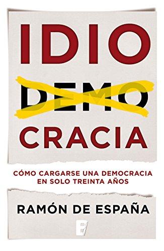 Idiocracia: Cómo cargarse una democracia en solo treinta años