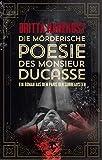 Die mörderische Poesie des Monsieur Ducasse: Ein Roman aus dem Paris der Surrealisten