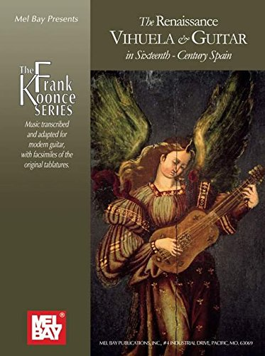 The Renaissance Vihuela and Guitar in 16th Century Spain (The Frank Koonce Series)