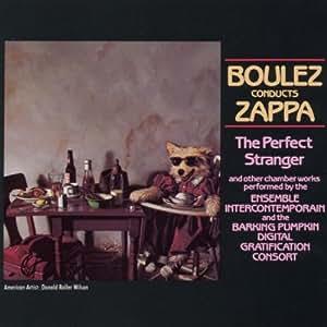Boulez Conducts Zappa-the Perfect Stranger