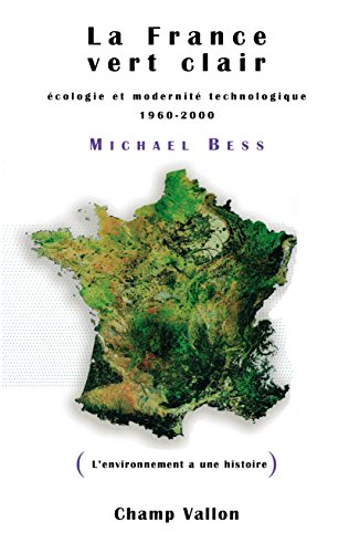 La France vert clair: Écologie et modernité technologique 1960-2000 (L'environnement a une histoire) par BESS Michael
