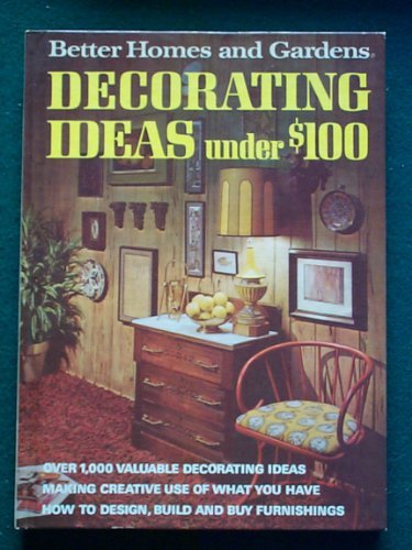 Better Homes and Gardens Decorating Ideas under $100 by Better Homes and Gardens Staff (1971-08-01)