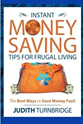 Instant Money Saving Tips for Frugal Living: The Best Ways to Save Money Fast! by Judith Turnbridge (2015-10-10)