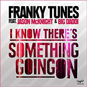 Franky Tunes feat. Jason McKnight & Big Daddi-I Know There's Something Going On