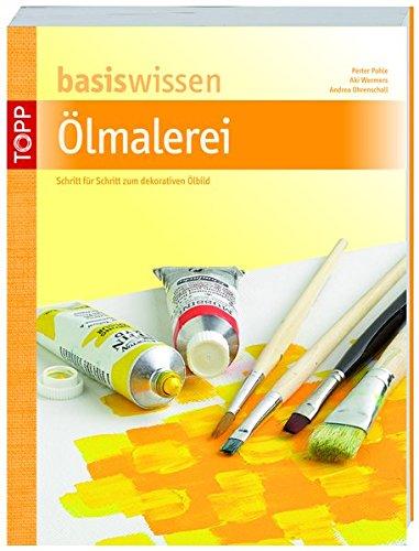 basiswissen Ölmalerei: Schritt für Schritt zum dekorativen Ölbild