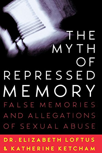 The Myth of Repressed Memory: False Memories and Allegations of Sexual Abuse por Elizabeth Loftus