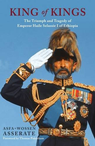King of Kings: The Triumph and Tragedy of Emperor Haile Selassie of Ethiopia