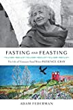 Fasting and Feasting (UK Edition): The Life of Visionary Food Writer Patience Gray