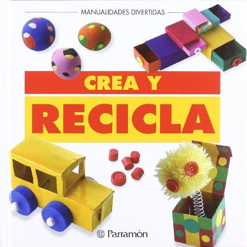 CREA Y RECICLA (Manualidades divertidas)