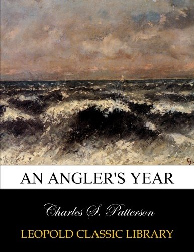 An angler's year por Charles S. Patterson
