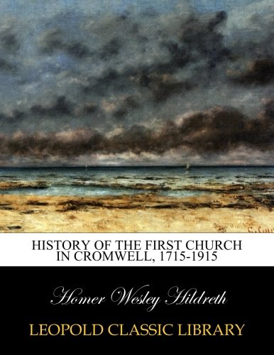 History of the First church in Cromwell, 1715-1915 por Homer Wesley Hildreth
