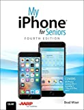 Best Smartphones For Seniors - My iPhone for Seniors: Covers all iPhones running Review