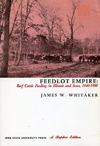 Feedlot Empire: Beef Cattle Feeding in Illinois and Iowa 1840-1900 by James W...