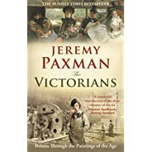 The Victorians: Britain Through the Paintings of the Age by Jeremy Paxman (2010-07-09)