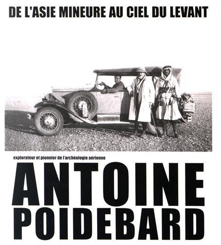 De l'Asie mineure au ciel du Levant : Antoine Poidebard, explorateur et pionnier de l'archéologie aérienne