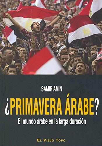 ¿Primavera árabe?: El mundo árabe en la larga duración (Ensayo)