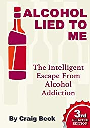 Alcohol Lied to Me (The Intelligent Escape from Alcohol Addiction) by Craig Beck (2012-09-14)