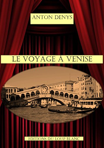 Le Voyage à Venise: Comédie dramatique en cinq actes par Anton Denys