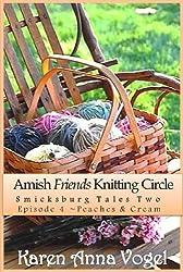 Amish Friends Knitting Circle Episode 4 ~ Peaches & Cream (A Short Story Serial) (Amish Friends Knitting Circle: Smicksburg Tales 2) (English Edition)