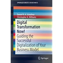 Digital Transformation Now!: Guiding the Successful Digitalization of Your Business Model (SpringerBriefs in Business)