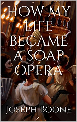 how-my-life-became-a-soap-opera-english-edition