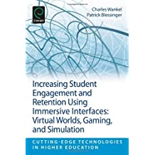 Increasing Student Engagement and Retention Using Immersive Interfaces: Virtual Worlds, Gaming, and Simulation: v.6C (Cutting-edge Technologies in Higher Education) by Charles Wankel (2012-12-05)