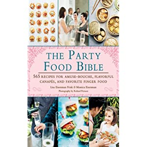 The Party Food Bible: 565 Recipes for Amuse-Bouches, Flavorful Canapés, and Festive