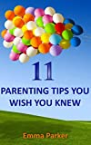 11 Parenting Tips You Wish You Knew: The Best Way To Raise Your Child (Child Development)