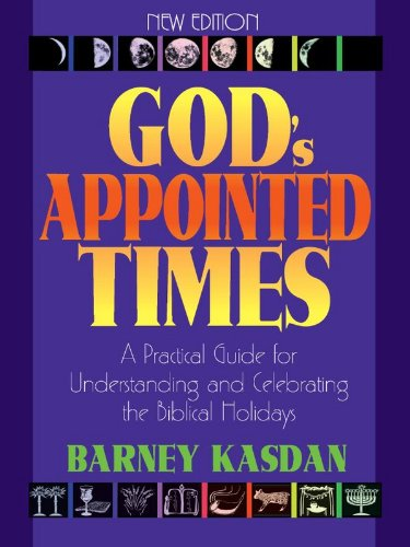 God's Appointed Times: A Practical Guide For Understanding and Celebrating The Biblical Holy Days (English Edition)