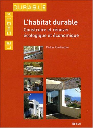 L'habitat durable : Construire ou rénover écologique et économique par Didier Carbiener